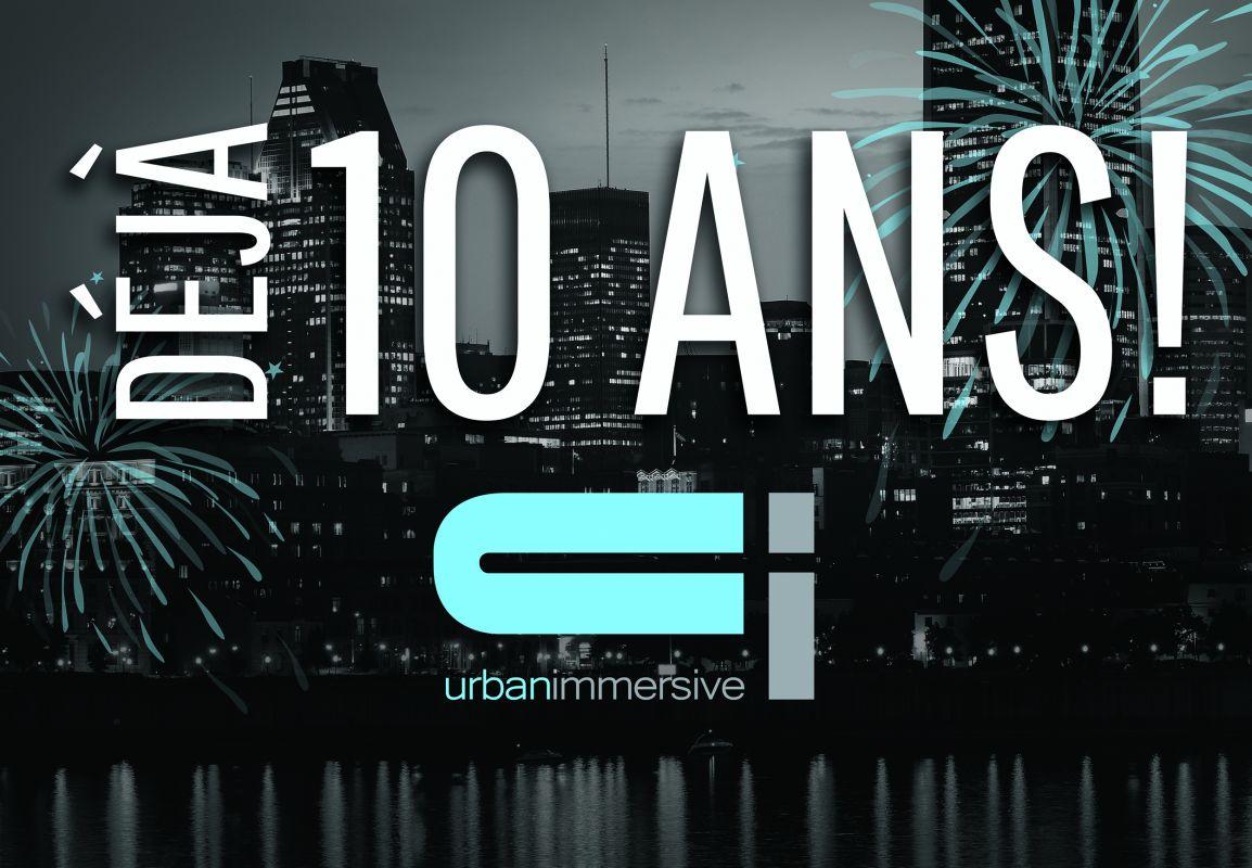 Urbanimmersive fête ses 10 ans… Une rétrospective des dernières années s'impose!